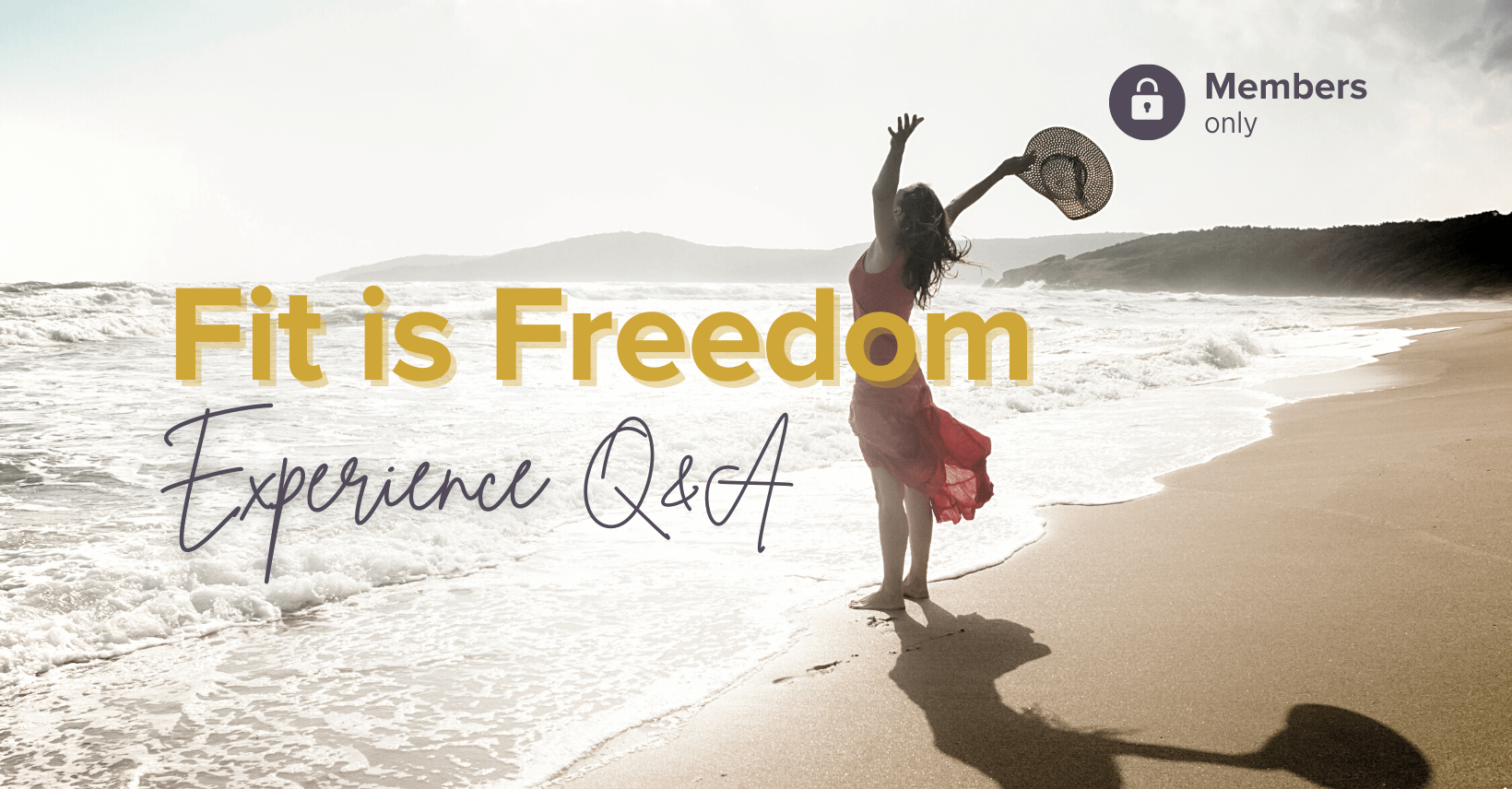 Fit is Freedom Experience Q&A header. ocean background, woman with hat reaching to sky on sand, members only