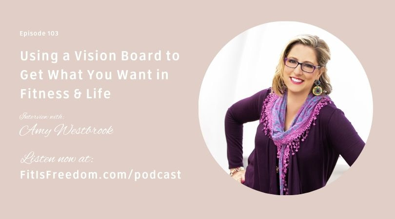 Amy Westbrook interview: Using a Vision Board to Get What You Want in Fitness & Life.